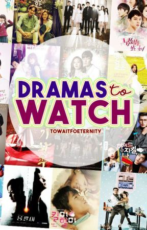 Dramas to Watch by towaitforeternity