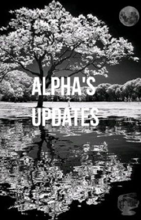 Alpha's Update Book|Only On Wattpad | by Itsyourgirlalpha