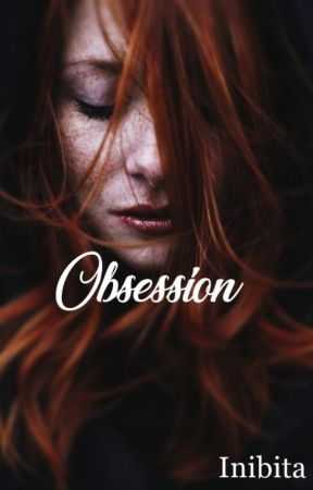 Obsession. by Inibita