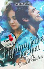Fight my fears for you - T.1 Envers et contre tout. {Terminée} by Audrey_CCW