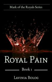 Royal Pain (Book One)***Complete*** by romolavinia91