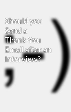 should you send a thank you email after an interview wattpad