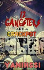 12 Gangsters and a Crackpot by Yanihssi