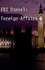 FBI Damsel: Foreign Affairs by BeeneBaby