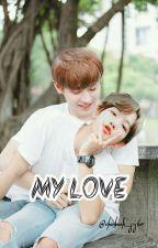 My Love (END) by bbyuncy_