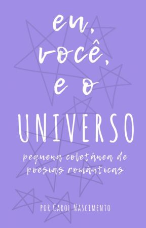 |EM CONSTRUÇÃO| eu, você, e o universo: pequena coletânea de poesias românticas by anonymousrolly