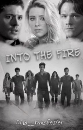 Into the fire (A Supernatural/ Teen wolf crossover) by Dina__Winchester
