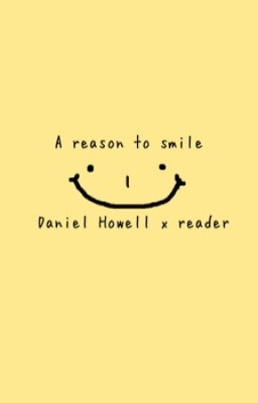 A reason to smile - Daniel Howell x reader by countyourblxssings