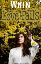 When Love Fails by Babaeng_Sabog