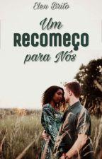 Um Recomeço para Nós  by ElenBrito20