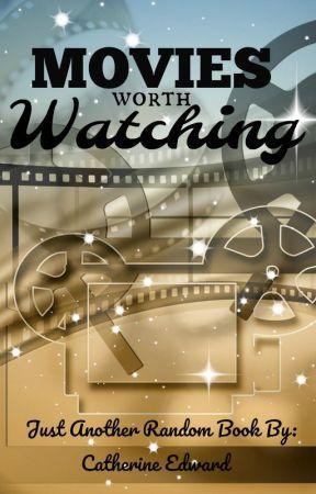 Movies Worth Watching by Cathy_EdwardPrince