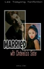 Merried With Cinderella's Sister by Kite_Nh