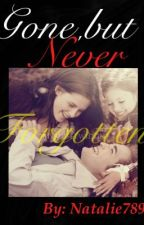Gone, But Never Forgotten...(Twilight Fanfic) by Natalie789