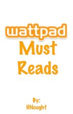 Wattpad Must Reads by HNought