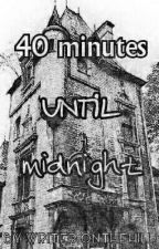 40 minutes until midnight  by writer-onthehill