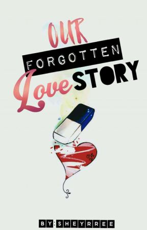 Our Forgotten Love Story [ON-GOING] by sheyrree