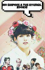 No shipees a tus hyungs Kookie  by Jeon_yukki