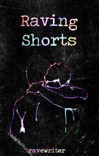Raving Shorts by ravewriter