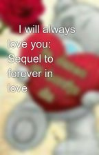 💟I will always love you: Sequel to forever in love💟 by wondergirl1823