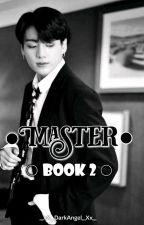 Master [Book 2] by _xX_DarkAngel_Xx_