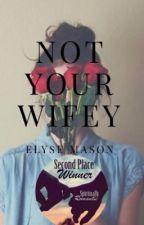 Not Your Wifey by elysemason