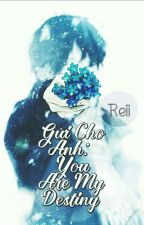 Gửi Cho Anh: You Are My Destiny [Full] by Miyamoto_Reii