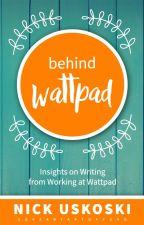 Behind Wattpad: Insights on Writing from Working at Wattpad by nick