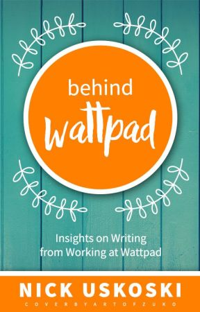 Behind Wattpad: Insights on Writing from Working at Wattpad by nick