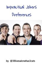 Impractical Jokers Preferences by 38livesalonehas3cats