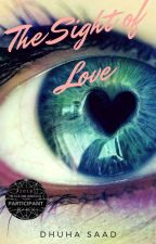 The Sight of Love [#Wattys2018] by Duhasaad