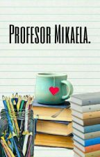 """Profesor Mikaela.""  •MikaYuu• [PAUSADA] by isM0NSTER"