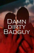 Damn Dirty Badguy *Abgeschlossen by 4yourmoment