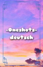 Oneshots ~ Deutsch / German by FanGirl374