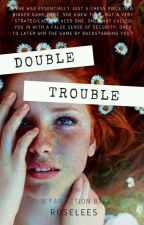Double Trouble {A Doctor Who Fanfiction} by Roselees