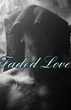 Faded Love (imagines) by jayxoxoLT