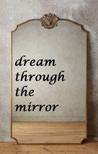 Dream Through the Mirror by martolinaina03