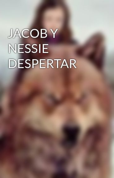 JACOB Y NESSIE DESPERTAR