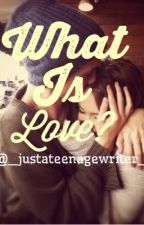 What is love? by _justateenagewriter_