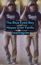 The Blue Eyed Boy *Hayes Grier fanfic* by hashtagrier