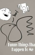 Funny Things that Happen to Me by Jessica-Renee