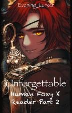 Unforgettable : Human Foxy x Reader [Sequel]  by Evening_Lurker
