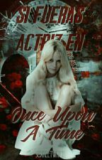 Si fueras actriz en Once Upon A Time by scxrletwitch