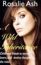 A WILD INHERITANCE by RosalieAsh7