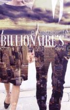 Billionaire's Obsessive Love by paulathewriter