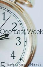One Last Week by TheAnonymousNeesh