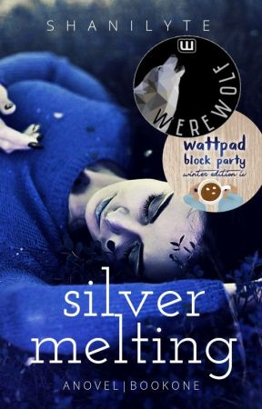 Silver Melting | #Wattys2018 COMPLETED by DreamLyte