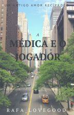 A Médica e o Jogador by Rafa_Lovegood
