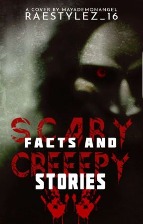 Scary Facts and Creepy Stories✔ by RaeStylez_16