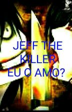 JEFF THE KILLER (EU Realmete O Amo) by wolf-the-killer