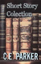 Short Story Collection (Vol. 1) by CE_Parker
